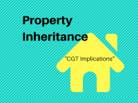 Property Inheritance – CGT Implications